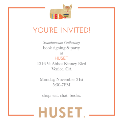 Come shop, eat, and get signed copies of Scandinavian Gatherings at a book party on November 21st at HUSET in Venice, CA.