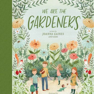 We are the Gardeners by Joanna Gaines is a darling new book about gardening for the whole family.